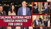 Salman Khan, Katrina Kaif meet Turkish minister for lunch