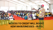 Access to credit will boost growth of businesses - Ruto