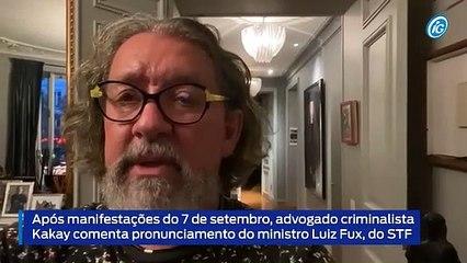 Após 7/9, Kakay comenta pronunciamento do ministro Luiz Fux, do STF
