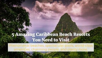 5 Amazing Caribbean Beach Resorts You Need to Visit