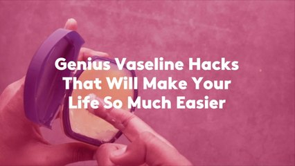 Genius Vaseline Hacks That Will Make Your Life So Much Easier