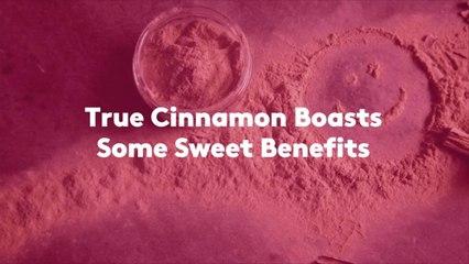 True Cinnamon Boasts Some Sweet Benefits