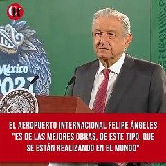 """El Aeropuerto Internacional Felipe Ángeles """"es de las mejores obras, de este tipo, que se están realizando en el mundo"""""""