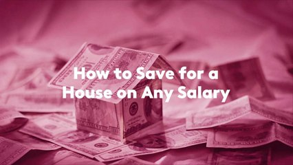How to Save for a House on Any Salary