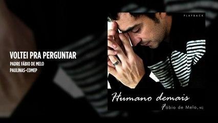 Padre Fábio de Melo - Voltei pra perguntar - (Playback)
