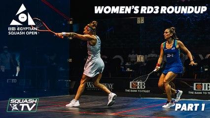 Squash: CIB Egyptian Open 2021 - Women's Rd3 Roundup - Part 1