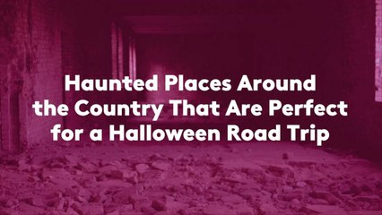 Haunted Places Around the Country That Are Perfect for a Halloween Road Trip