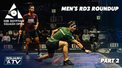 Squash: CIB Egyptian Open 2021 - Men's Round 3 Roundup [Pt.2]
