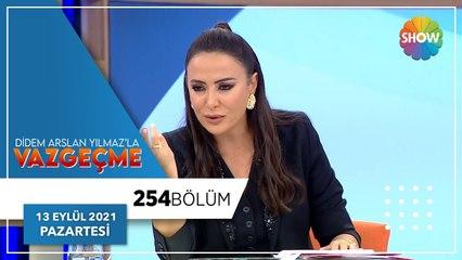 Didem Arslan Yılmaz'la Vazgeçme 254. Bölüm   13 Eylül 2021