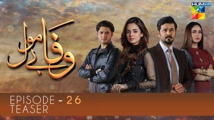 Wafa Be Mol Episode 26 | Teaser | HUM TV Drama