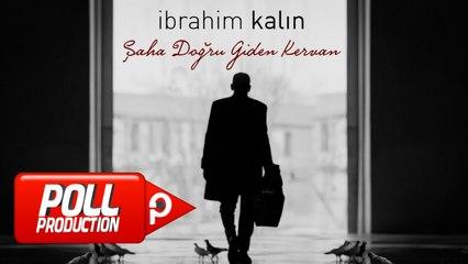 İbrahim Kalın - Şaha Doğru Giden Kervan - (Official Video)