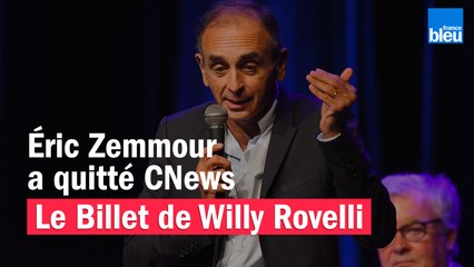 Éric Zemmour a quitté CNews - Le billet de Willy Rovelli