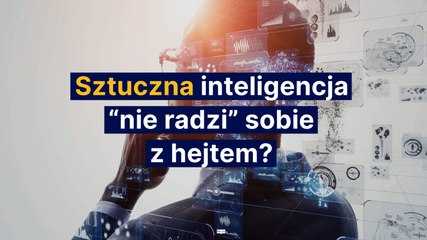 """Sztuczna inteligencja """"nie radzi"""" sobie z hejtem?"""