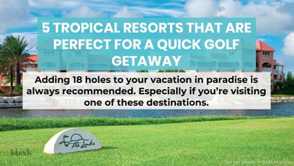 5 Tropical Resorts that are Perfect for a Quick Golf Getaway
