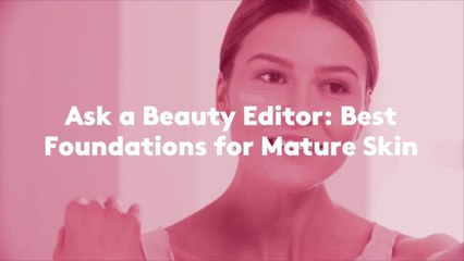 Ask a Beauty Editor: Best Foundations for Mature Skin