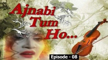 Ajnabi Tum Ho, Episode 08,  Official HD Video, Drama World