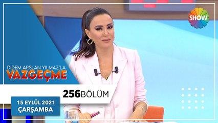 Didem Arslan Yılmaz'la Vazgeçme 256. Bölüm   15 Eylül 2021