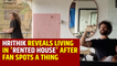 Hrithik reveals living in 'rented house' after fan spots a thing