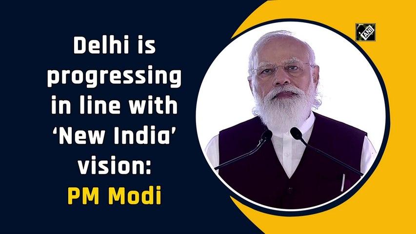 Delhi is progressing in line with 'New India' vision: PM Modi