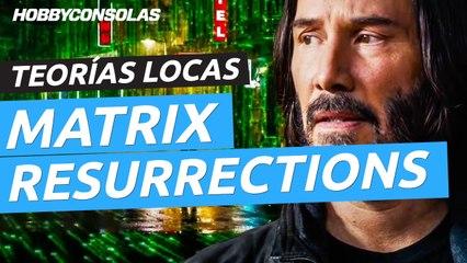 Teorías locas sobre Matrix Resurrections