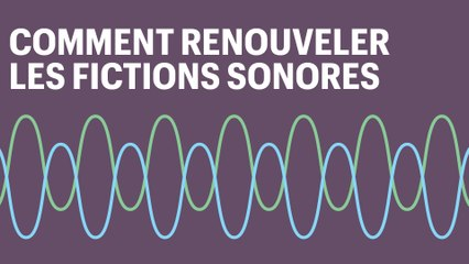 Radio & podcasts : comment renouveler les fictions sonores