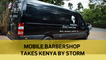 Mobile babershop takes Kenya by storm