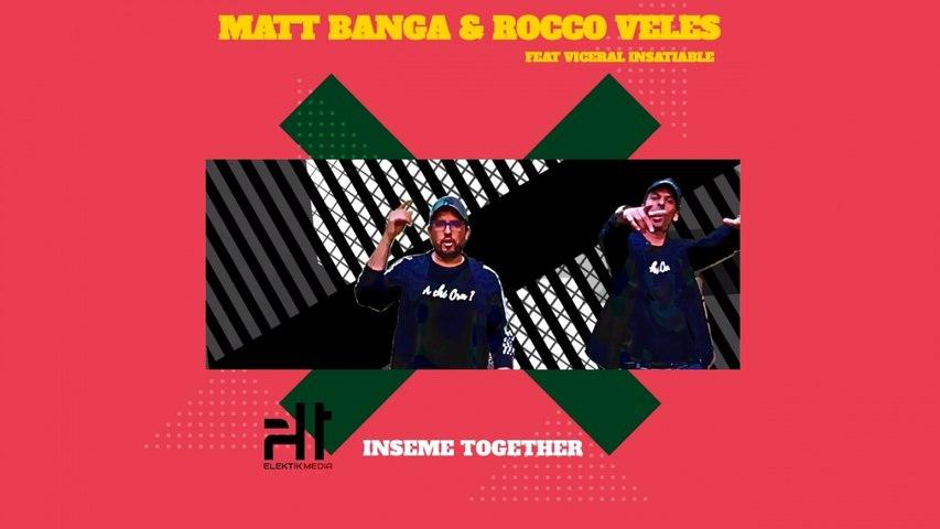 MATT BANGA & ROCCO VELES Ft. VICERAL INSATIABLE - insème together