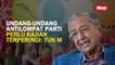 Undang-undang antilompat parti perlu kajian terperinci: Tun M