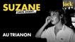 3 minutes avant... Suzane au Trianon