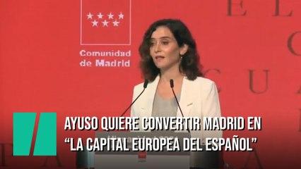 """Ayuso asegura que quiere convertir Madrid en """"la capital europea del español"""""""