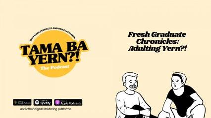 Fresh Graduate Chronicles: Adulting Yern?! - TAMA BA YERN?! The Podcast with DM & Renz