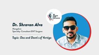 Dr Shravan Alva – Dos and Dont's of Vertigo