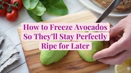 How to Freeze Avocados So They'll Stay Perfectly Ripe for Later