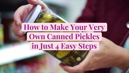How to Make Your Very Own Canned Pickles in Just 4 Easy Steps