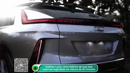 Cadillac Lyriq: carro elétrico de luxo tem reservas esgotadas em menos de 20 minutos