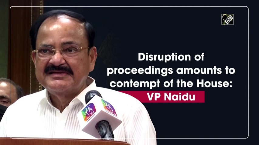 Disruption of proceedings amounts to contempt of the House: VP Naidu