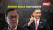 Anwar bidas Takiyuddin