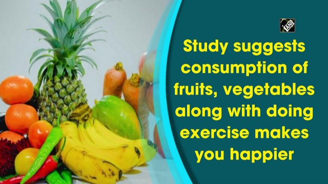 Consumption of fruits, vegetables, doing exercise makes you happier: Study