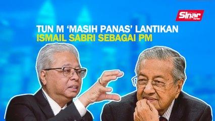 SINAR PM: Tun M 'masih panas' lantikan Ismail Sabri sebagai PM