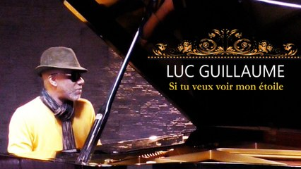 Luc Guillaume - Si tu veux voir mon étoile
