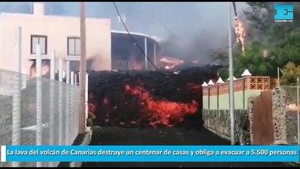La lava del volcán de Canarias destruye un centenar de casas y obliga a evacuar a 5.500 personas