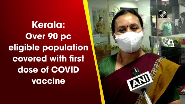 Kerala: Over 90 pc eligible population covered with first dose of Covid vaccine