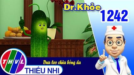 Dr. Khỏe - Tập 1242: Dưa leo chữa bỏng da