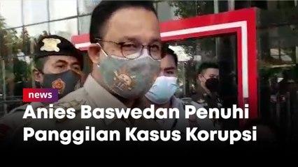 Tiba Di KPK, Gub DKI Jakarta Anies Baswedan Penuhi Panggilan Kasus Korupsi Lahan Munjul