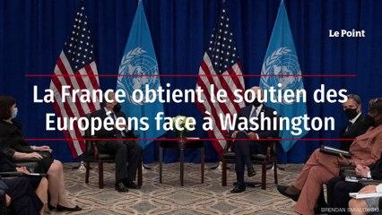 La France obtient le soutien des Européens face à Washington