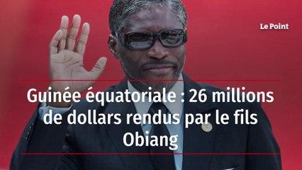 Guinée équatoriale : 26 millions de dollars rendus par le fils Obiang