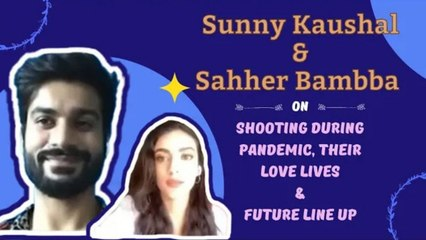 #SunnyKaushal & #SahherBambba On Shooting During Pandemic, Their Love Lives & Future Line Up