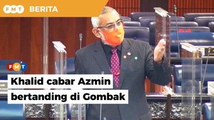Khalid Samad cabar Azmin bertanding di Gombak pada PRU15