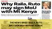 The News Brief: Raila, Ruto may sign MoU with Mt Kenya