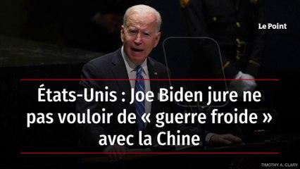 États-Unis : Joe Biden jure ne pas vouloir de « guerre froide » avec la Chine